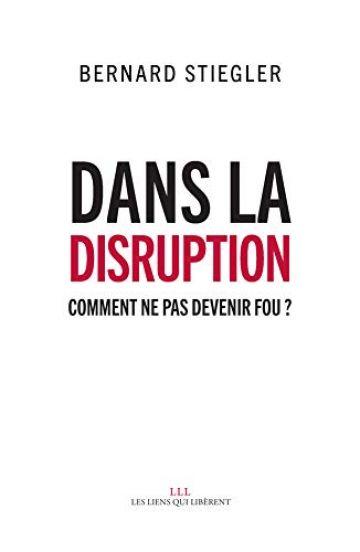 Couverture du livre : Dans la disruption Comment ne pas devenir fou ?
